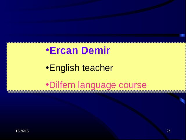 * * Ercan Demir English teacher Dilfem language course