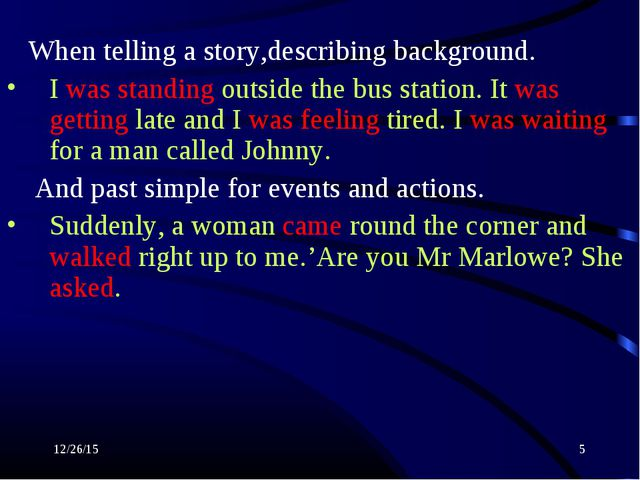 * * When telling a story,describing background. I was standing outside the bu...