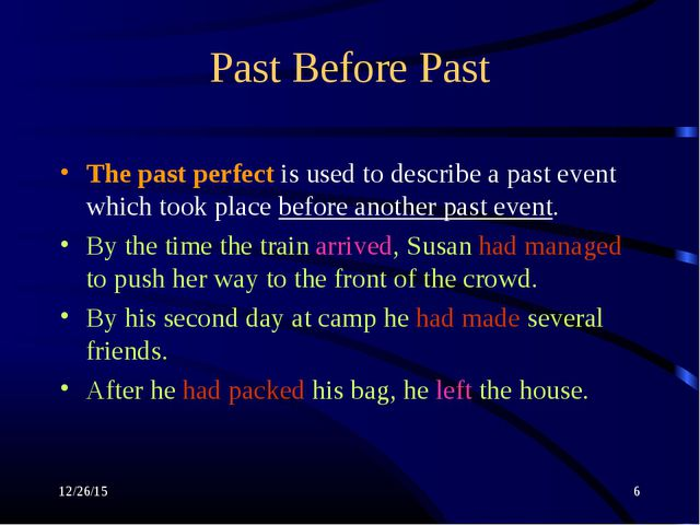 * * Past Before Past The past perfect is used to describe a past event which...