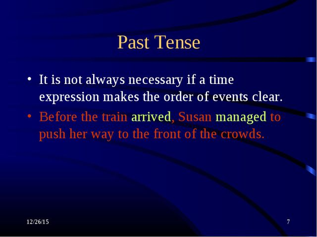 * * Past Tense It is not always necessary if a time expression makes the orde...