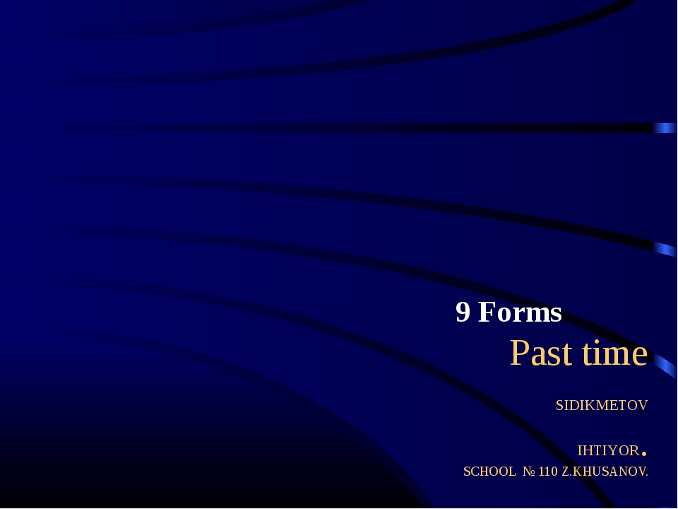 Past time SIDIKMETOV IHTIYOR. SCHOOL № 110 Z.KHUSANOV. 9 Forms