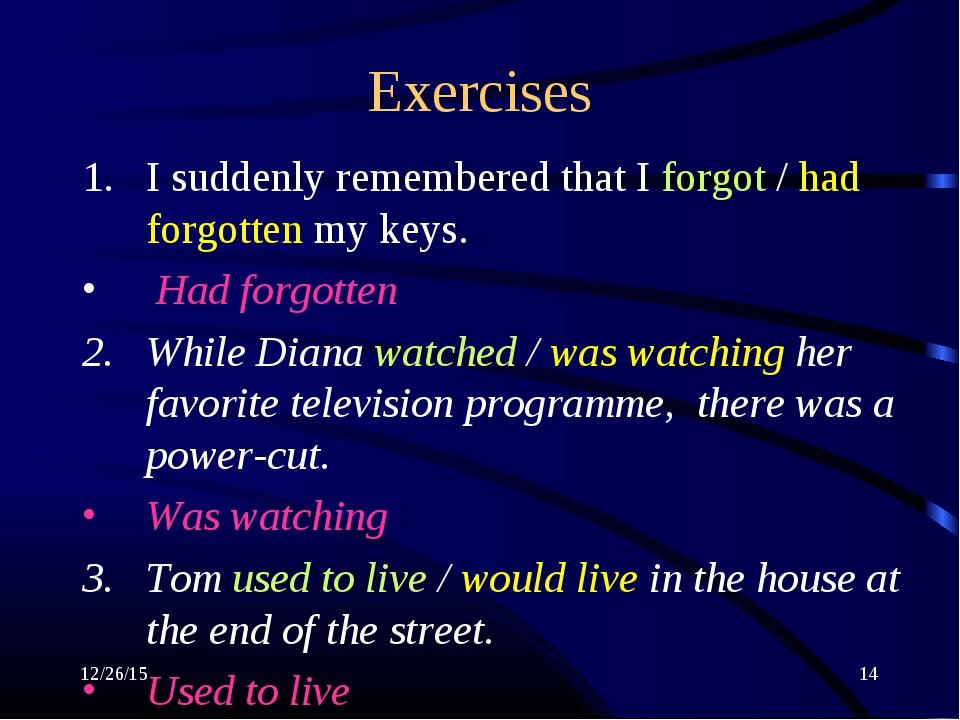 * * Exercises I suddenly remembered that I forgot / had forgotten my keys. Ha...