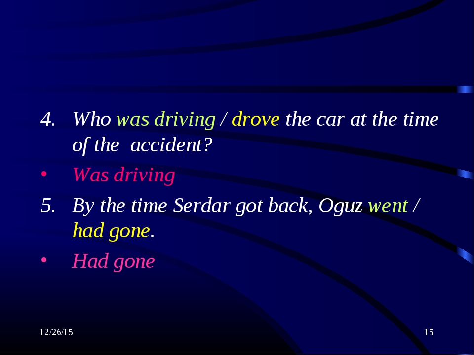 * * 4. Who was driving / drove the car at the time of the accident? Was drivi...