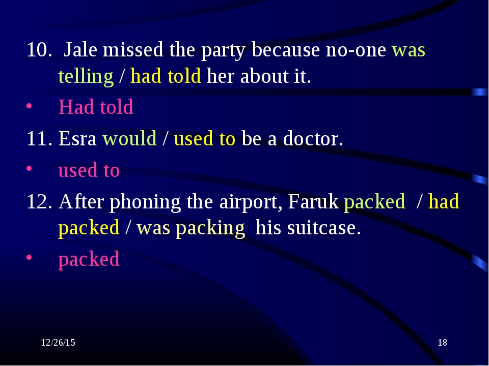 * * 10. Jale missed the party because no-one was telling / had told her about...