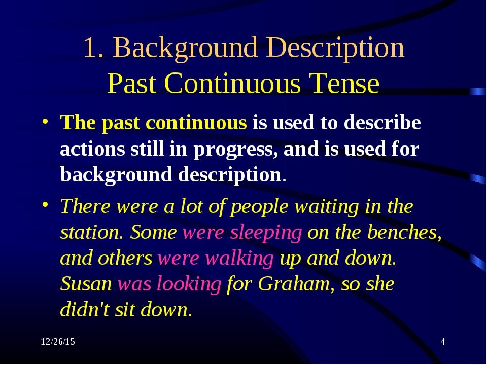 * * 1. Background Description Past Continuous Tense The past continuous is us...