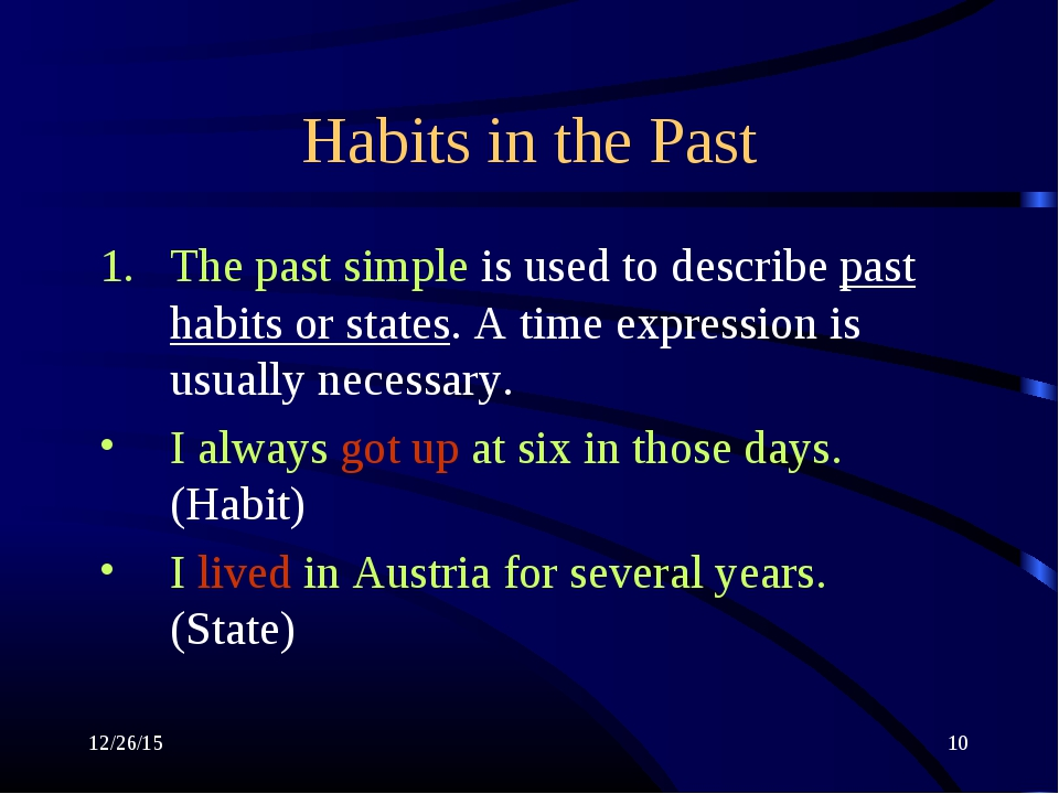 * * Habits in the Past The past simple is used to describe past habits or sta...