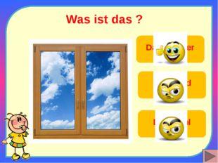Was ist das ? Das Fenster Die Wand Der Stuhl