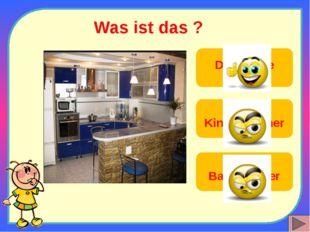 Was ist das ? Die Küche Das Kinderzimmer Das Badezimmer