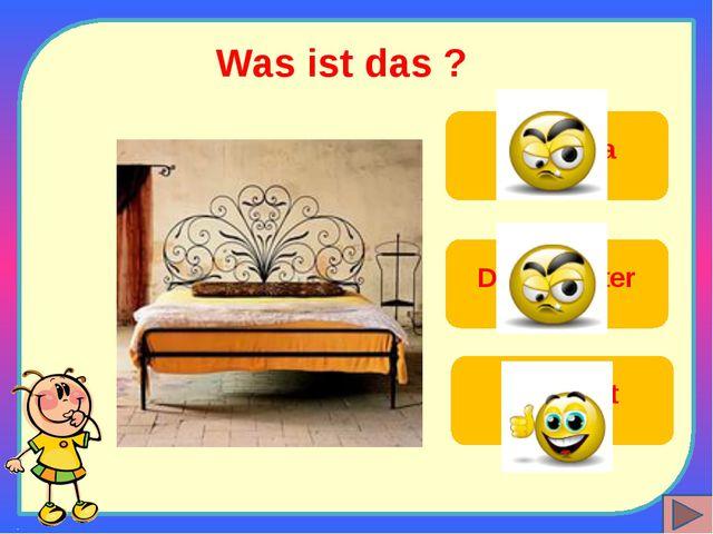 Was ist das ? Das Bett Das Sofa Das Fenster