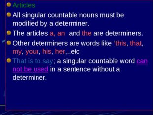Articles All singular countable nouns must be modified by a determiner. The a