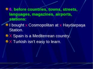 6. before countries, towns, streets, languages, magazines, airports, stations