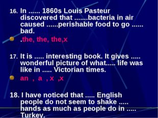 In ...... 1860s Louis Pasteur discovered that .......bacteria in air caused .