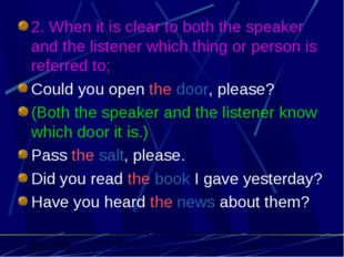2. When it is clear to both the speaker and the listener which thing or perso