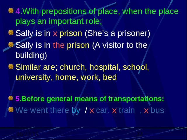 4.With prepositions of place, when the place plays an important role; Sally i...