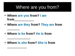 Where are you from? Where are you from? I am from___________ Where are they f