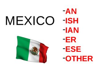 AN ISH IAN ER ESE OTHER MEXICO