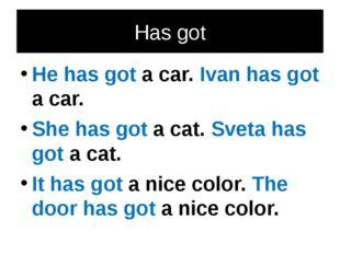 Has got He has got a car. Ivan has got a car. She has got a cat. Sveta has go