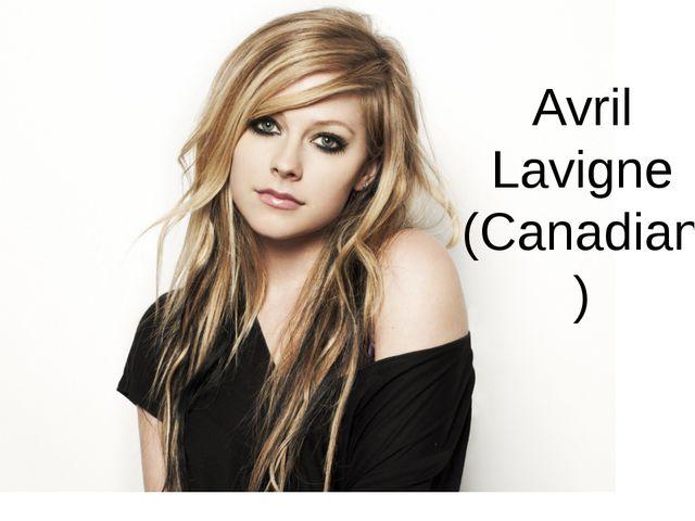 Avril Lavigne (Canadian)