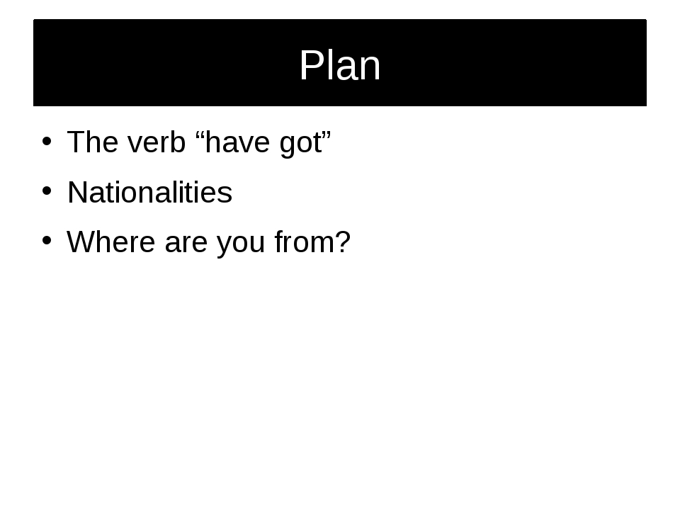 """Plan The verb """"have got"""" Nationalities Where are you from?"""