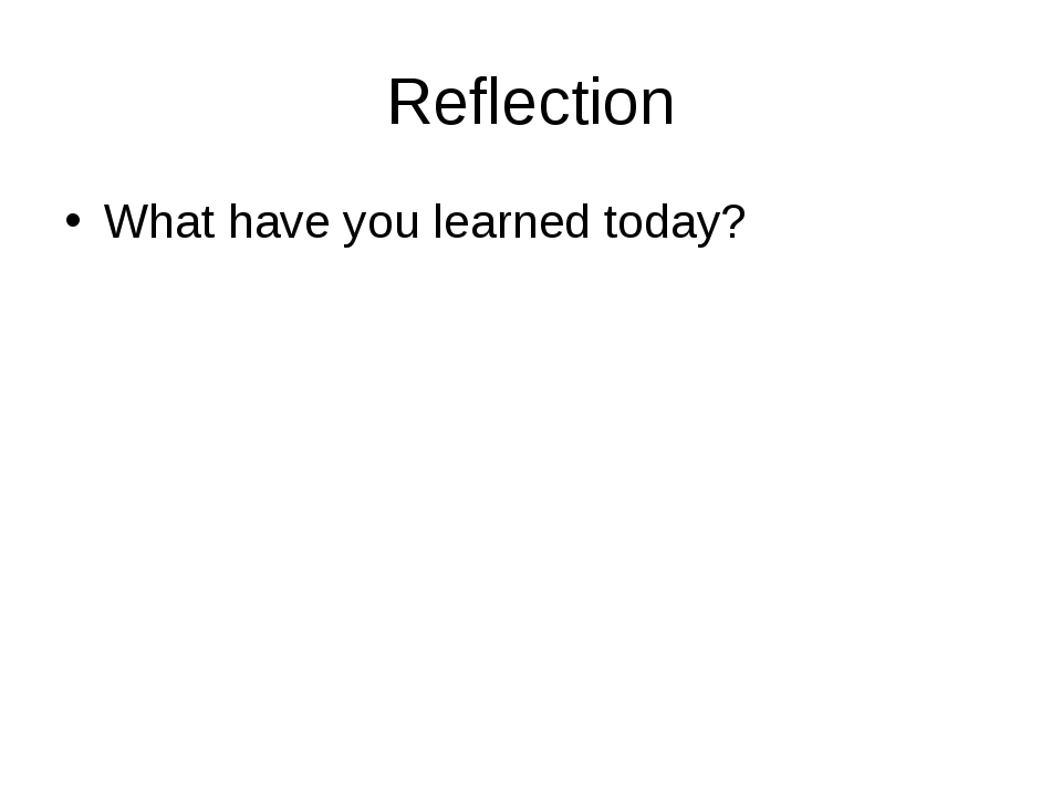 Reflection What have you learned today?