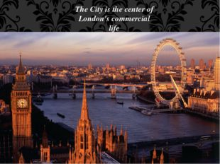 The City is the center of London's commercial life The City is the oldest par