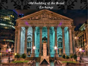 Old building of the Royal Exchange The Royal Exchange was officially opened o
