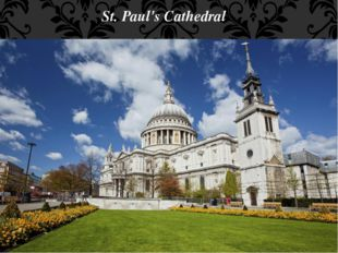 St. Paul's Cathedral It is the greatest work of the architect Sir Christopher