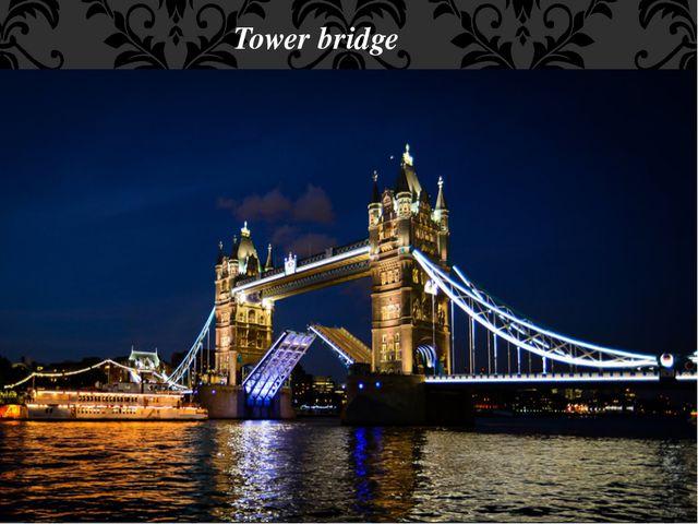 Tower bridge Tower Bridge (built 1886–1894) is a combined bascule and suspens...