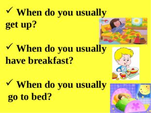 When do you usually get up? When do you usually have breakfast? When do you
