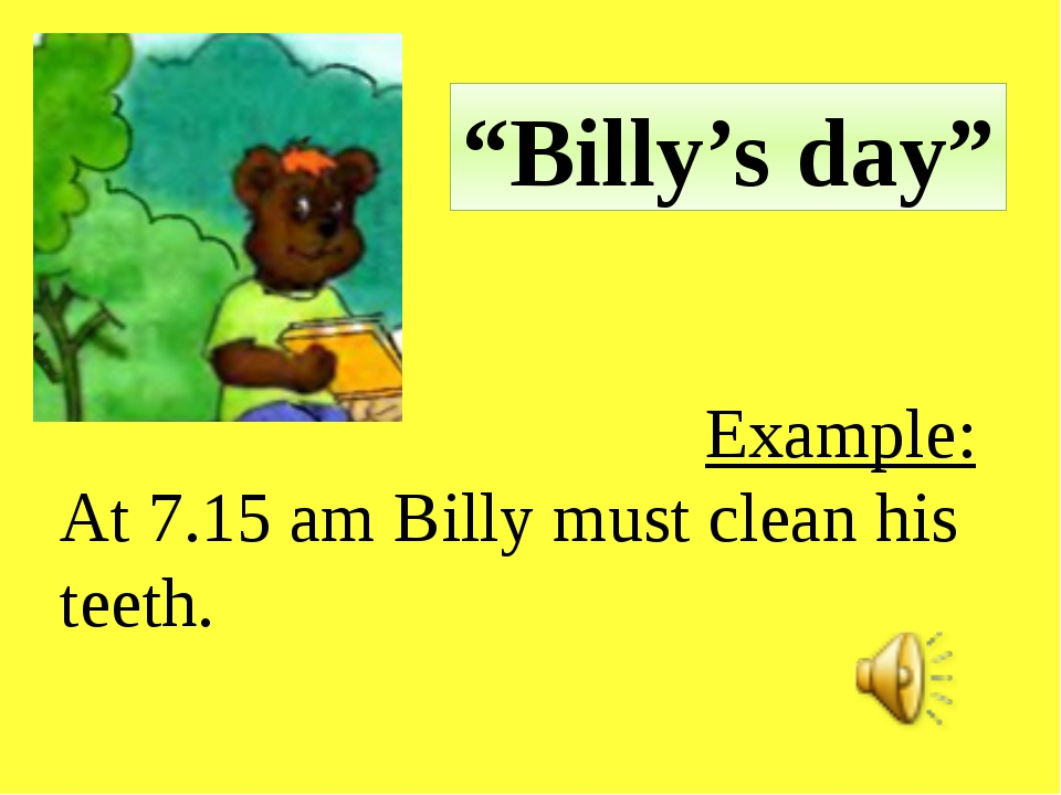 """Billy's day"" Example: At 7.15 am Billy must clean his teeth."