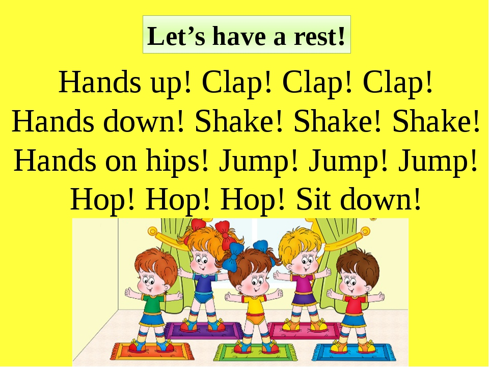 Let's have a rest! Hands up! Clap! Clap! Clap! Hands down! Shake! Shake! Shak...