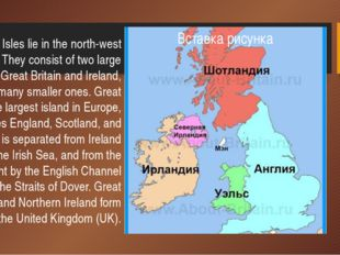 The British Isles lie in the north-west of Europe. They consist of two large