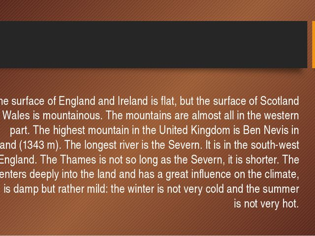 The surface of England and Ireland is flat, but the surface of Scotland and...