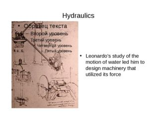 Hydraulics Leonardo's study of the motion of water led him to design machine