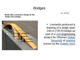 Bridges Model after Leonardo's design for the Golden Horn Bridge. In 1502 Leo