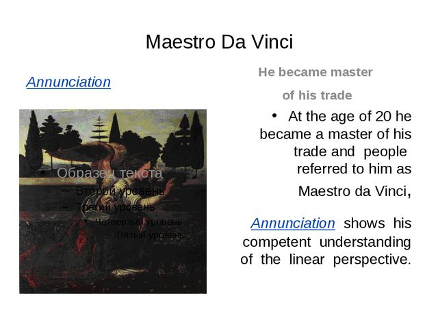 Maestro Da Vinci Annunciation He became master of his trade At the age of 20...