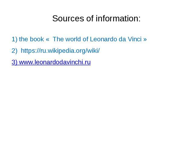 Sources of information: 1) the book « The world of Leonardo da Vinci » 2) htt...