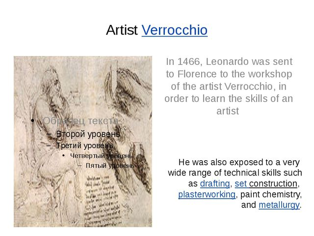 ArtistVerrocchio In 1466, Leonardo was sent to Florence to the workshop of t...