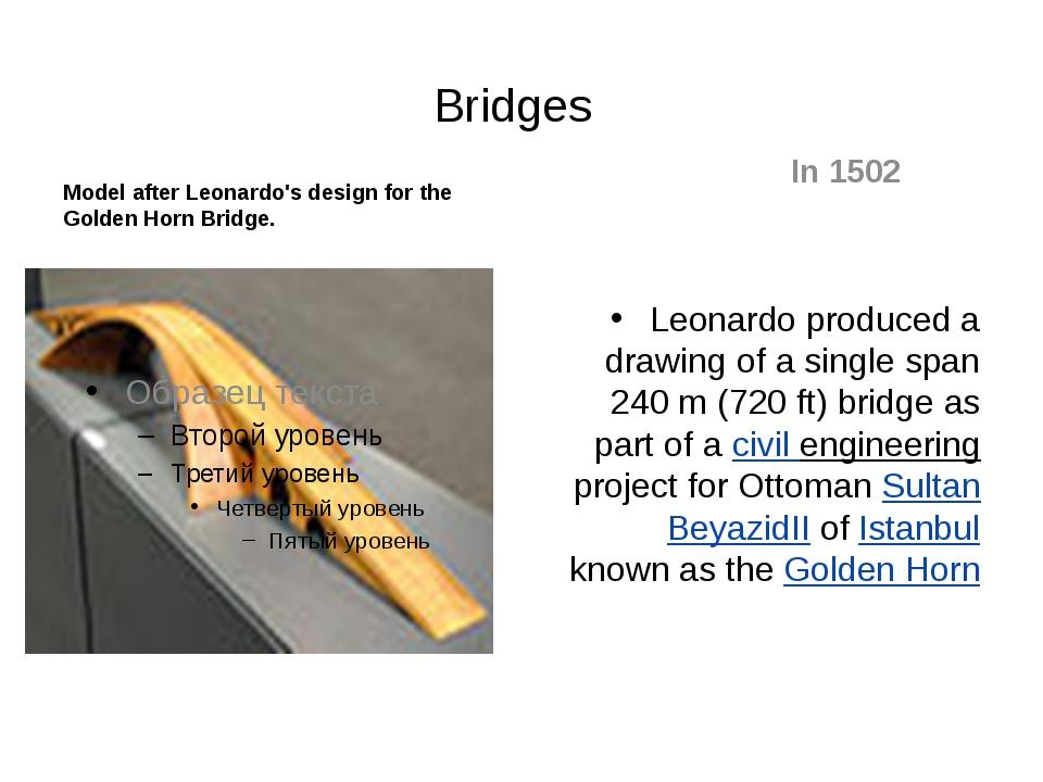 Bridges Model after Leonardo's design for the Golden Horn Bridge. In 1502 Leo...
