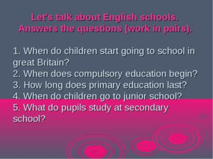 Let's talk about English schools. Answers the questions (work in pairs). 1.
