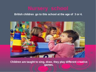 Nursery school British children go to this school at the age of 3 or 4. Child