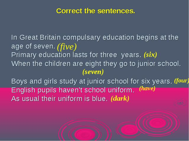 Correct the sentences. In Great Britain compulsary education begins at the a...