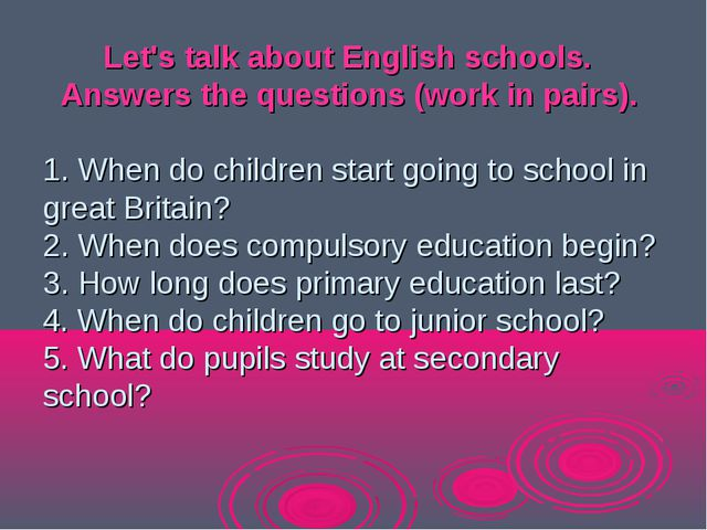 Let's talk about English schools. Answers the questions (work in pairs). 1....