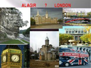 ALAGIR ? LONDON