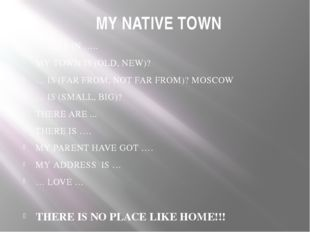 MY NATIVE TOWN … LIVE IN ….. MY TOWN IS (OLD, NEW)? … IS (FAR FROM, NOT FAR F