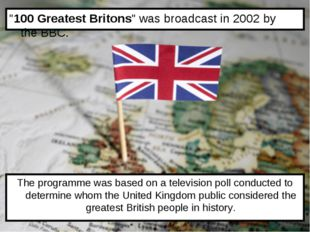 """100 Greatest Britons"" was broadcast in 2002 by the BBC. The programme was ba"