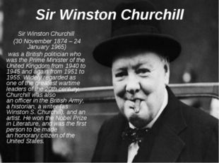 Sir Winston Churchill Sir Winston Churchill (30 November 1874 – 24 January 19