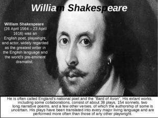William Shakespeare William Shakespeare  (26 April 1564 – 23 April 1616) was