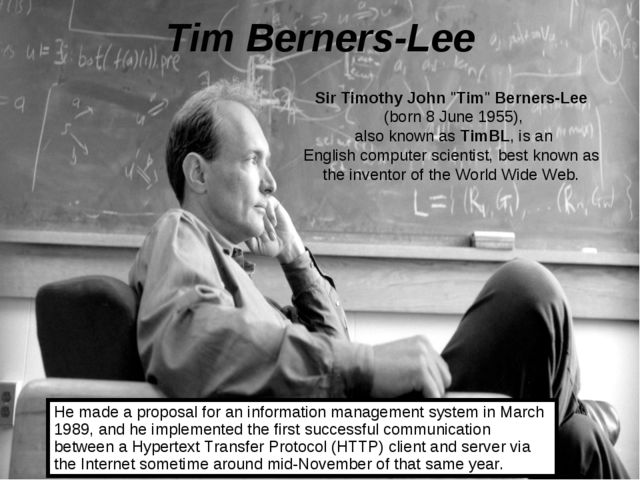 "Tim Berners-Lee Sir Timothy John ""Tim"" Berners-Lee  (born 8 June 1955), also..."