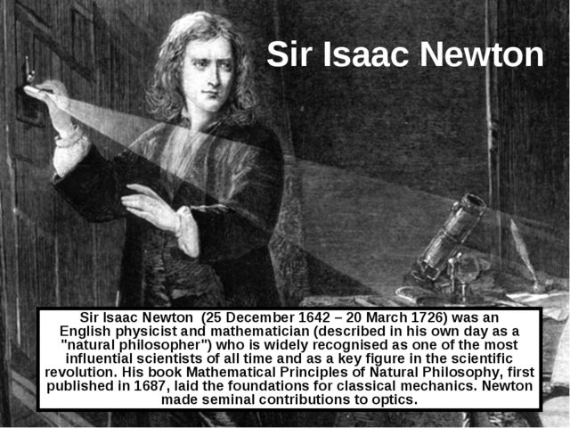 Sir Isaac Newton  Sir Isaac Newton  (25 December 1642 – 20 March 1726) was an...